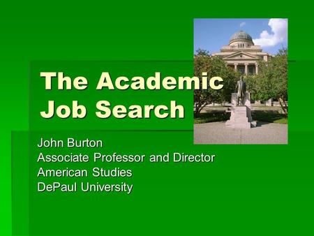 John Burton Associate Professor and Director American Studies DePaul University The Academic Job Search.