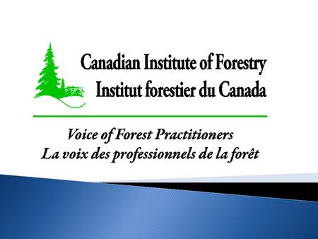  Established in 1908  The national voice of forest practitioners  One of the oldest forest conservation associations in Canada  18 sections across.