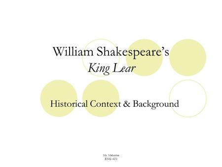 Mr. Mehrotra ENG 4U0 William Shakespeare's King Lear Historical Context & Background.