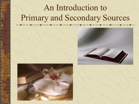 An Introduction to Primary and Secondary Sources.
