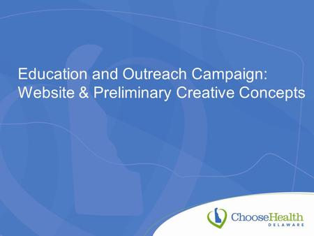 Education and Outreach Campaign: Website & Preliminary Creative Concepts.