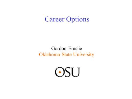 Career Options Gordon Emslie Oklahoma State University.