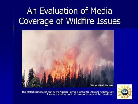 An Evaluation of Media Coverage of Wildfire Issues This project supported in part by the National Science Foundation. Opinions expressed are those of the.
