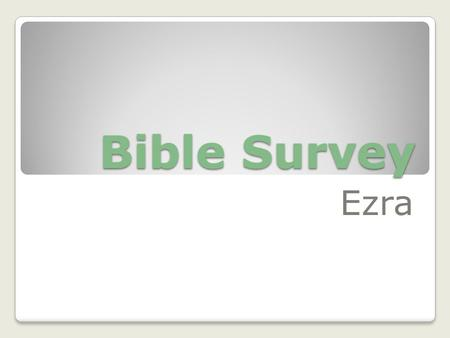 Bible Survey Ezra. Bible Survey - Ezra Title Hebrew – arz>[, Greek – Esdraj Deuteron Latin – Liber Primus Esdrae.