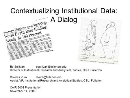 Contextualizing Institutional Data: A Dialog Ed Director of Institutional Research and Analytical Studies, CSU, Fullerton.