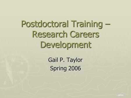 Postdoctoral Training – Research Careers Development Gail P. Taylor Spring 2006 08/2006.