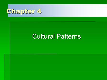 Chapter 4 Cultural Patterns.  Importance of History  Intercultural interactions involve a dialectical interplay between past and present.  Many current.