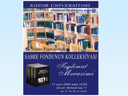 SABRE Foundation Collection Welcome KHAZAR UNIVERSITY LIBRARY INFORMATION CENTER «It does not matter how many books you may have but whether they are.