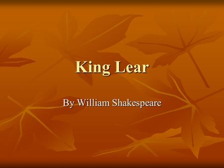 King Lear By William Shakespeare. King Lear Tragic Elements Chronicle Play (16 th century chronicle material) Chronicle Play (16 th century chronicle.