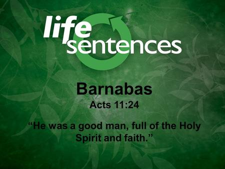 "Barnabas Acts 11:24 ""He was a good man, full of the Holy Spirit and faith."""
