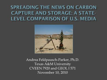 Andrea Feldpausch-Parker, Ph.D. Texas A&M University CVEEN 7920 and GEOL l 571 November 10, 2010.