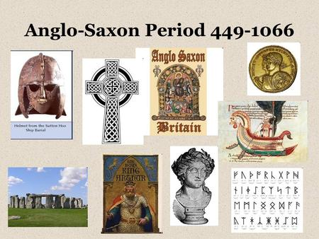 Anglo-Saxon Period 449-1066. England/Great Britain/United Kingdom Island that includes England, Scotland and Wales Known today as the United Kingdom of.