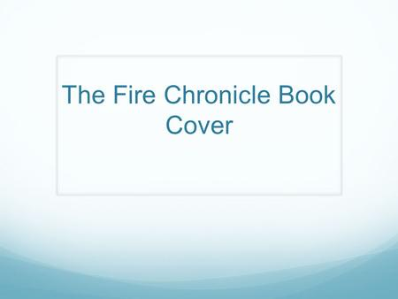 The Fire Chronicle Book Cover. I did a picture of a storm because in the begging of the book the owner of the orphanage threw a party and while the party.