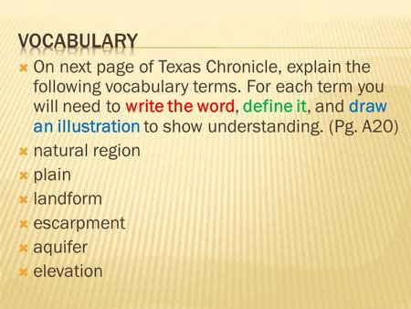  On next page of Texas Chronicle, explain the following vocabulary terms. For each term you will need to write the word, define it, and draw an illustration.