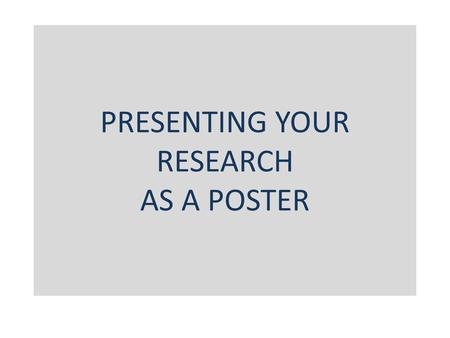 PRESENTING YOUR RESEARCH AS A POSTER. Appearance Background must be white. Title banner and section title banners can be colored, but should be limited.