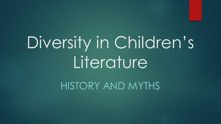 Diversity in Children's Literature HISTORY AND MYTHS.