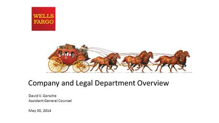 Company and Legal Department Overview David V. Gorsche Assistant General Counsel May 30, 2014.