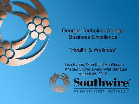 "Georgia Technical College Business Excellence ""Health & Wellness"" Lisa Evans, Director of Healthcare Kristian Crowe, Living Well Manager August 28, 2012."