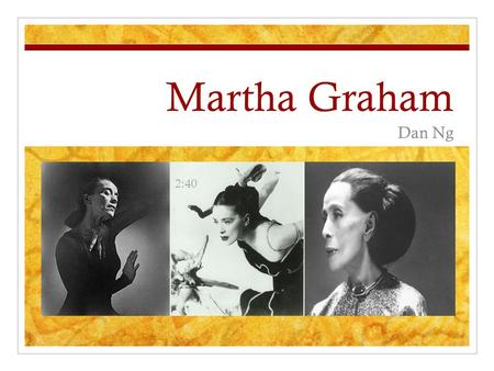 Martha Graham Dan Ng 2:40. Martha Graham Legacy Early Years Dancing Accomplishments Influence Questions Key Terms.