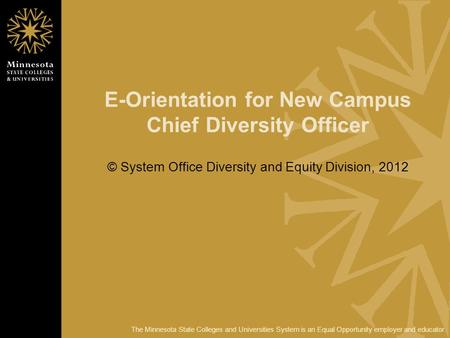 The Minnesota State Colleges and Universities System is an Equal Opportunity employer and educator. E-Orientation for New Campus Chief Diversity Officer.