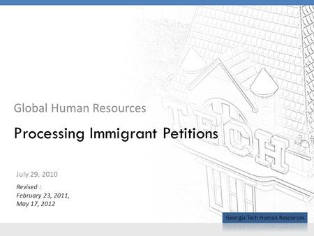 Global Human Resources Processing Immigrant Petitions July 29, 2010 Revised : February 23, 2011, May 17, 2012.