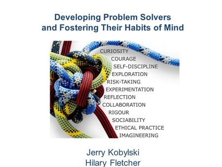Developing Problem Solvers and Fostering Their Habits of Mind Jerry Kobylski Hilary Fletcher.