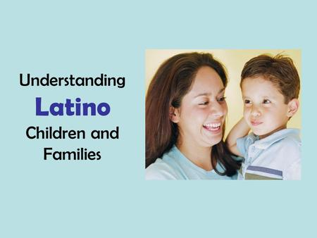 Understanding Latino Children and Families. Latino is the fastest growing population in Oklahoma.