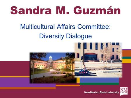 New Mexico State University Sandra M. Guzmán Multicultural Affairs Committee: Diversity Dialogue.