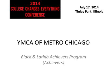 July 17, 2014 Tinley Park, Illinois YMCA OF METRO CHICAGO Black & Latino Achievers Program (Achievers)