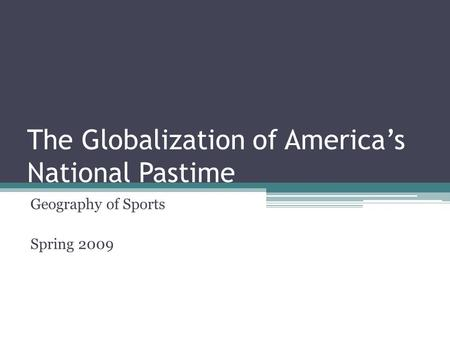 The Globalization of America's National Pastime Geography of Sports Spring 2009.