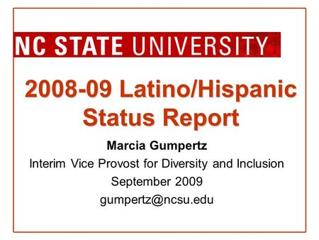 2008-09 Latino/Hispanic Status Report Marcia Gumpertz Interim Vice Provost for Diversity and Inclusion September 2009