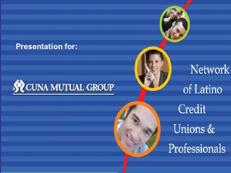 Presentation for:. Who are we?  NLCUP is a group of Credit Union professionals with practical experience and passion for serving the Latino Community.