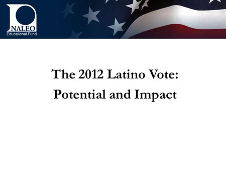 The 2012 Latino Vote: Potential and Impact. Reapportionment 2008 Presidential Elections GOP Hispanic voters deliver critical win to McCain in Florida.