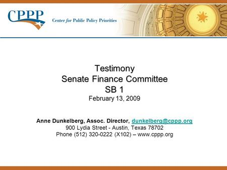 Testimony Senate Finance Committee SB 1 February 13, 2009 Testimony Senate Finance Committee SB 1 February 13, 2009 Anne Dunkelberg, Assoc. Director,