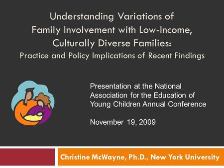 Understanding Variations of Family Involvement with Low-Income, Culturally Diverse Families: Practice and Policy Implications of Recent Findings Christine.