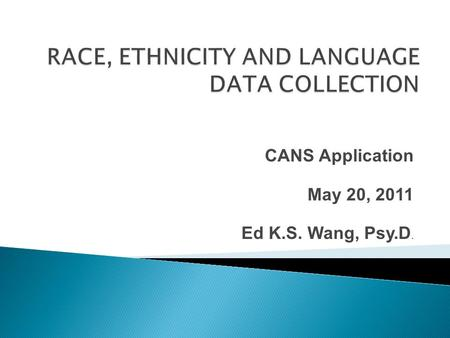 CANS Application May 20, 2011 Ed K.S. Wang, Psy.D.