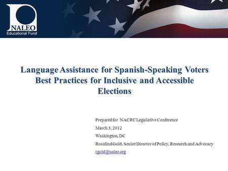 Language Assistance for Spanish-Speaking Voters Best Practices for Inclusive and Accessible Elections Prepared for NACRC Legislative Conference March 3,