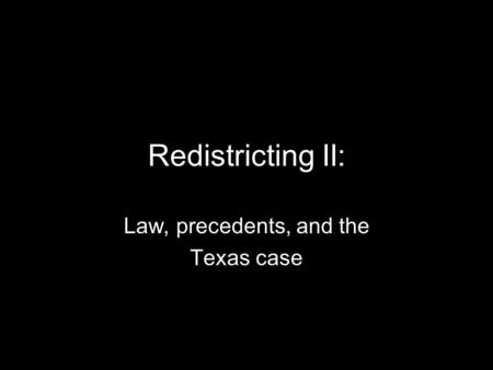 Redistricting II: Law, precedents, and the Texas case.