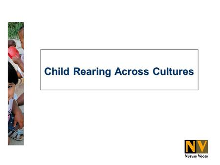 Child Rearing Across Cultures. Understanding child rearing across cultures:  Cultural groups define success differently.  Cultural differences influence.
