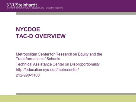 NYCDOE TAC-D OVERVIEW Metropolitan Center for Research on Equity and the Transformation of Schools Technical Assistance Center on Disproportionality