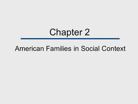 Chapter 2 American Families in Social Context. Chapter Outline  Historical Events  Age Structure  Race and Ethnicity  Other Social Characteristics.