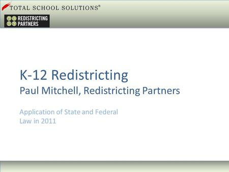 Application of State and Federal Law in 2011 K-12 Redistricting Paul Mitchell, Redistricting Partners.