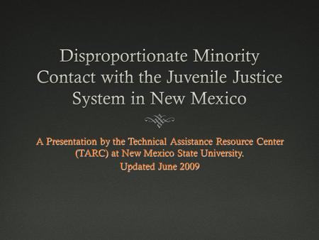 A Presentation by the Technical Assistance Resource Center (TARC) at New Mexico State University. Updated June 2009.