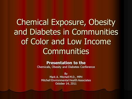 Chemical Exposure, Obesity and Diabetes in Communities of Color and Low Income Communities Presentation to the Chemicals, Obesity and Diabetes Conference.