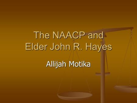 The NAACP and Elder John R. Hayes Allijah Motika.