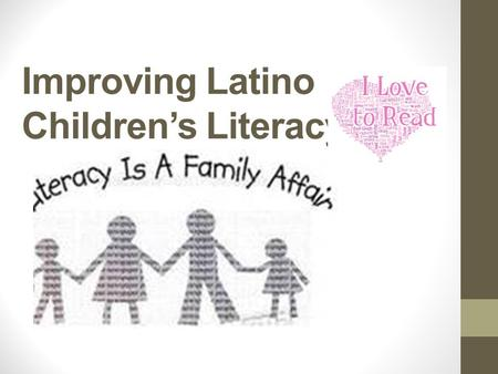 Improving Latino Children's Literacy. Read, Read, Read The number one thing you can do to help your child become a great reader is to read to him for.