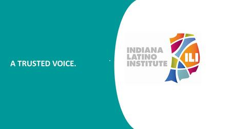 A TRUSTED VOICE... Agenda Introduction of ILI Federal Perspective Obstacles for Indiana Latino Students – Immigration Status – Familial Barriers – Lack.