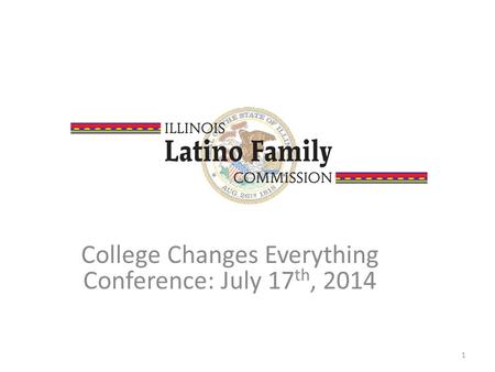 College Changes Everything Conference: July 17 th, 2014 1.