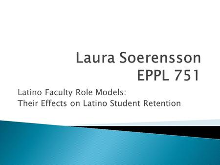 Latino Faculty Role Models: Their Effects on Latino Student Retention.