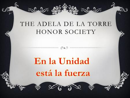 THE ADELA DE LA TORRE HONOR SOCIETY. ATHS MISSION AND PURPOSE Mission  To recognize and achieve excellence amongst Latinos through scholarship, to help.